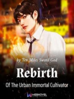 Rebirth Of The Urban Immortal Cultivator Webnovel