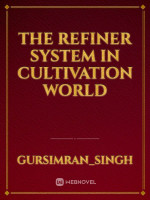 The Refiner System In Cultivation World